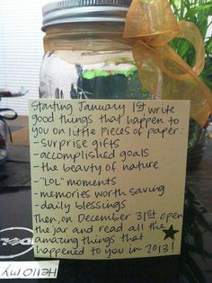 Starting January 1st, write good things that happen to you on little pieces of paper: surprise gifts, accomplished goals, the beauty of nature, lol moments, memories worth saving, daily blessings, etc. Then on December 31st open the jar and read all the amazing things that happened to you the past year!