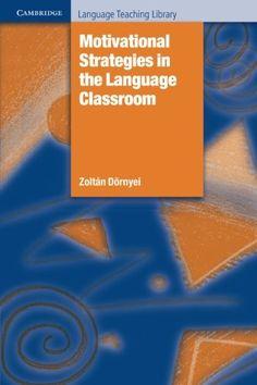 Motivational strategies in the language classroom / Zoltán Dörnyei - Cambridge : Cambridge University Press, 2001