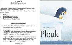 """Je viens de retrouver dans mes fichiers le sac à album de """"Plouk"""", fait l'an dernier avec mes MS. Les petits plus sont une""""pêche aux images"""" et un mémory de l'histoire.  - mot sac plouk.pdf  - Images aimantées.pdf  - images mémory.pdf  - mot mémory.p..."""