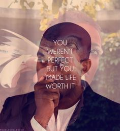 "Kanye quote : ""You weren't perfect but you made life worth it"""