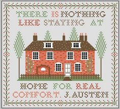 There is nothing like staying at home for real comfort - Jane Austen's Home cross stitch chart