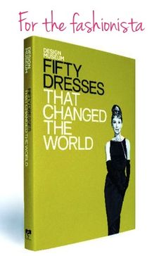 Fifty Dresses That Changed The World  hardback book $13.57- Not that I need another gift to buy myself for my birthday or anything.