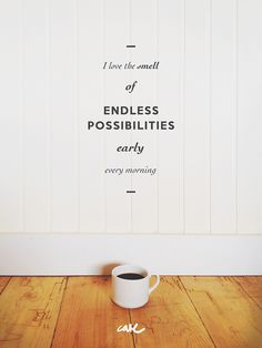 Yes! I love early mornings when you have your whole day still ahead of you (and a cup of coffee) and everything's still possible! (Endless Possibilities by carE., via Flickr)