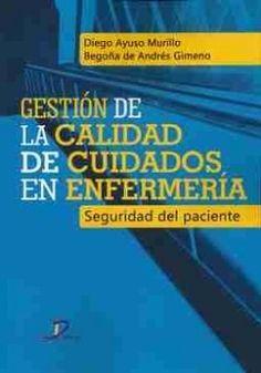 Gestión de la calidad de cuidados en enfermería: Seguridad del paciente / Directores y coordinadores: Diego Ayuso Murillo, Begoña de Andrés Gimeno: http://kmelot.biblioteca.udc.es/record=b1525883~S1*gag