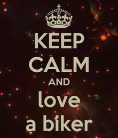 Keep calm and love a biker ❤