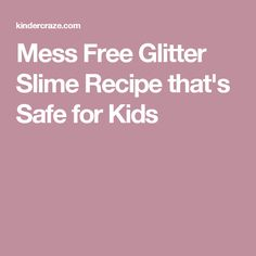 Mess Free Glitter Slime Recipethat's Safe for Kids Sensory Activities, Baby Sensory, Projects For Kids, Crafts For Kids, Cool Kids, Kids Fun, Slime For Kids, Slime Recipe, Glitter Slime