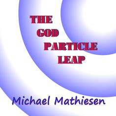 The God Particle Leap, The God Particle, God Particles, Leap, Leap of Faith