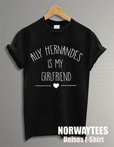 Ally Hernandes Is My Girlfriend Text Unisex Shirt by Norwaytees