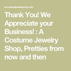 Thank You! We Appreciate your Business! : A Costume Jewelry Shop, Pretties from now and then