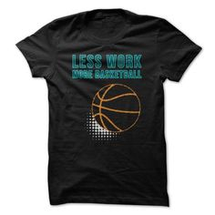 Less Work More Basketball Great Funny Shirt  - #tshirt illustration #hoodie quotes. BUY NOW => https://www.sunfrog.com/Funny/Less-Work-More-Basketball-Great-Funny-Shirt-.html?68278