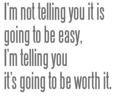 """Monday Motivator: """"I'm not telling you it is going to be easy, I'm telling you it's going to be worth it."""""""