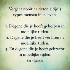 3 types mensen. Pas in moeilijke tijden leert men iemand echt kennen. Hurt Quotes, Strong Quotes, Sef Quotes, Worry Quotes, Dutch Words, Dutch Quotes, Sarcastic Quotes, Qoutes, Thing 1