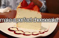 Make A Perfect Cheesecake.