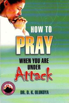 How to Pray When You are under Attack by Dr. D. K.  Olukoya, http://www.amazon.com/dp/B008DIOQQA/ref=cm_sw_r_pi_dp_1-knub1CFEGZW