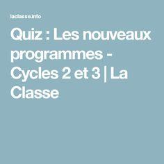 Quiz : Les nouveaux programmes - Cycles 2 et 3   La Classe