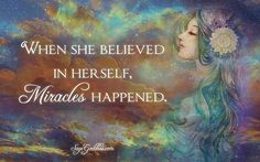 When she believed in herself miracles happened.   Follow @Love_and_Light_Coaching on Instagram  www.DinaBlas.com ----------------- You are a survivor!  Make peace with your past and start making plans for your future.  Join my exclusive Facebook group (A Journey of Healing) to gain more Clarity Confidence and Courage in your life!