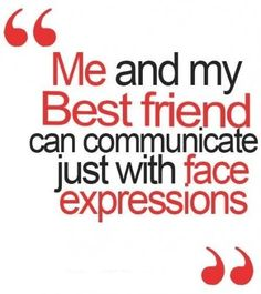 Its true sometimes my BFF & I don't even need to talk because we communicate through face expressions. Silly truths of best friends. Bff Quotes, Best Friend Quotes, Cute Quotes, Friendship Quotes, Great Quotes, My Best Friend, Quotes To Live By, Funny Quotes, Inspirational Quotes