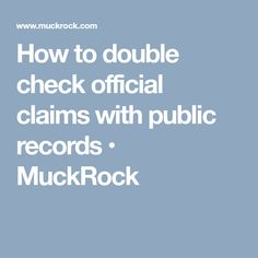 How to double check official claims with public records • MuckRock