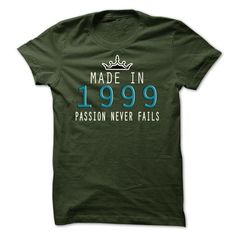 MADE IN 1999  AND PASSION NEVER FAILS T-SHIRTS, HOODIES, SWEATSHIRT (19$ ==► Shopping Now)