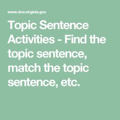 Topic Sentence Activities - Find the topic sentence, match the topic sentence, etc.