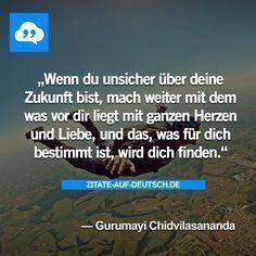 #Bestimmung, #Herz, #Liebe, #Spruch, #Sprüche, #Zitat, #Zitate, #Zukunft, #GurumayiChidvilasananda