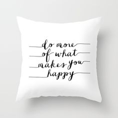 Do More of What Makes You Happy https://society6.com/product/do-more-of-what-makes-you-happy-black-and-white-typography-print-inspirational-print_pillow#25=193&18=126