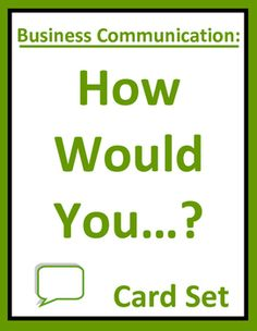 """Business communication """"How Would You?"""" card set challenges students with real-world employment situations. Students interactively apply written, verbal, electronic, and nonverbal communication skills to workplace scenarios. Use as a group activity, mock workplace practice, daily warm-up, or writing prompt for business, communication, CTE, work skills, and life skills classes."""