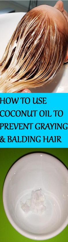HOW TO USE COCONUT OIL TO PREVENT GRAYING, BALDING HAIR