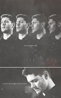 Dean Winchester: Your broken soul carries the weight of the world #spn