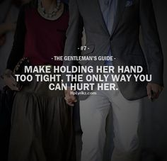 Rule #7: Make holding her hand too tight, the only way you can hurt her. #guide #gentleman