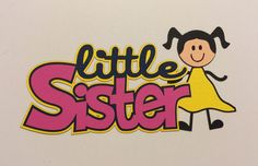 Little Sister Diecut design Crop Paper Scissors and More On Facebook! For scrapbooking, and cardmaking!