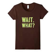 Women's Wait. What? T-Shirt Small Brown - Brought to you by Avarsha.com