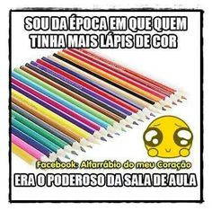 sou da época em que quem tinha mais lápis de cor era o poderoso da sala de aula