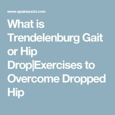 What is Trendelenburg Gait or Hip Drop Exercises to Overcome Dropped Hip