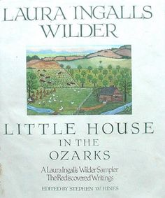 Little House in the Ozarks: The Rediscovered Writings: Laura Ingalls Wilder, Stephen W. Hines: 9780840775979: Amazon.com: Books