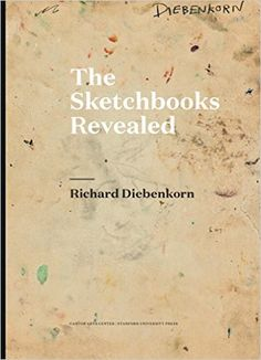 Richard Diebenkorn: The Sketchbooks Revealed by Cantor Arts Center Richard Diebenkorn, University Of Louisville, Stanford University, Nature Sketch, A Wrinkle In Time, Book Table, Art Hub, Ex Libris, Life Drawing
