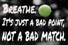 """Breathe, it's just a bad point, not a bad match."""
