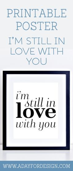 """Free """"I'm Still In Love With You"""" Printable Poster   This free printable poster with the phrase """"I'm Still In Love With You"""" would be a beautiful piece of wall art in a master bedroom."""