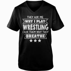 They Ask Me Why I Play #WRESTLING I Ask Them Why They Breathe, Order HERE ==> https://www.sunfrog.com/Music/136880549-995687929.html?58094, Please tag & share with your friends who would love it, #christmasgifts #renegadelife #jeepsafari   mud #wrestling, wrestling quotes, wrestling singlet #science #nature #sports #tattoos #technology #travel