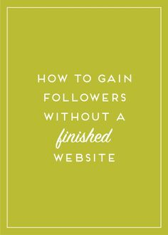 How to Gain Followers Without a Finished Website