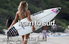 I don't know why, but the idea of surfing scares me. That is why I had to add it to my bucket list.