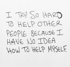Needing Help Images A Quotes, Quotations & Sayings 2020 Badass Quotes, Sad Quotes, Great Quotes, Quotes To Live By, Love Quotes, Motivational Quotes, Inspirational Quotes, Picture Quotes, Qoutes
