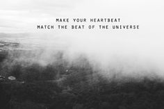 Make your heartbeat match the beat of the universe. -Joseph Campbell | The Pursuit of Hippieness  #quote