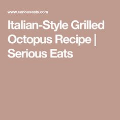 Italian-Style Grilled Octopus Recipe | Serious Eats