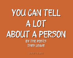 You can tell a lot about a person by the posts they leave. #tweets #posts