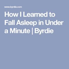 How I Learned to Fall Asleep in Under a Minute | Byrdie