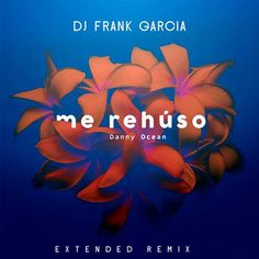 Me Rehúso (Remix By DJ Frank Garcia) (Remix By DJ Frank Garcia) by Danny Ocean | TrackID™