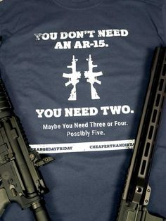 """""""You don't need an ar-15, you need two. Maybe you need three or four. Possibly 5."""" If you're looking for a t-shirt to wear to the gun range this is it. Spend your #rangedayfriday rocking this 2nd amendment shirt and using your ar-15s."""