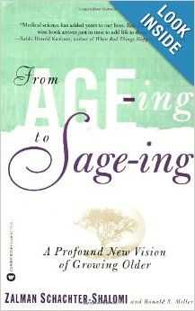 A classic and must read for anyone interested in a new paradigm for growing older....... From Age-ing to Sage-ing: A Revolutionary Approach to Growing Older: Zalman Schachter-Shalomi, Ronald S. Miller: 9780446671774: Amazon.com: ...