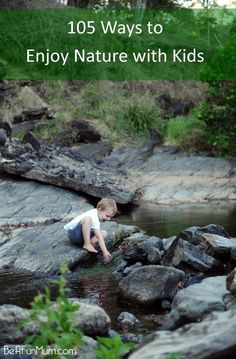 I love this! Kick start your spring explorations! 105 Ways to Enjoy Nature with Kids (printable list)